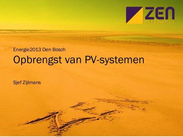 Energie2013 Den Bosch Opbrengst van PV-systemen Sjef Zijlmans