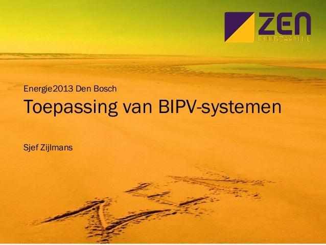 Energie2013 Den Bosch Toepassing van BIPV-systemen Sjef Zijlmans
