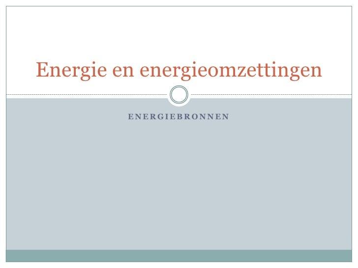 Energie en energieomzettingen           ENERGIEBRONNEN