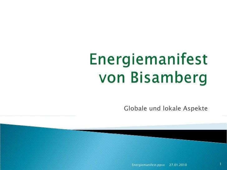 Globale und lokale Aspekte 27.01.2010 Energiemanifest.ppsx