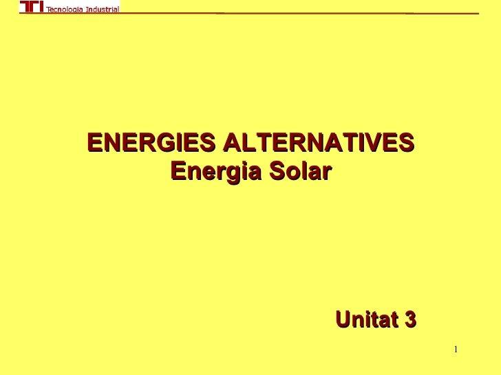 ENERGIES ALTERNATIVES Energia Solar Unitat 3