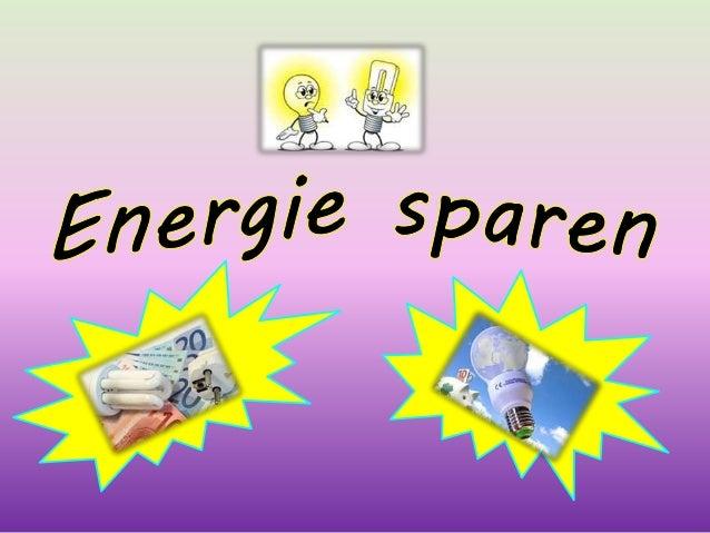 Was bedeutet Energiesparen? Energiesparen bedeutet, Energie zu minimieren. , die bringt uns Energiesparen: a) man kann Gel...