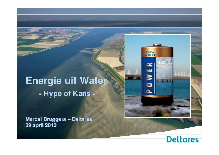 Energie uit Water      - Hype of Kans -   Marcel Bruggers – Deltares 29 april 2010