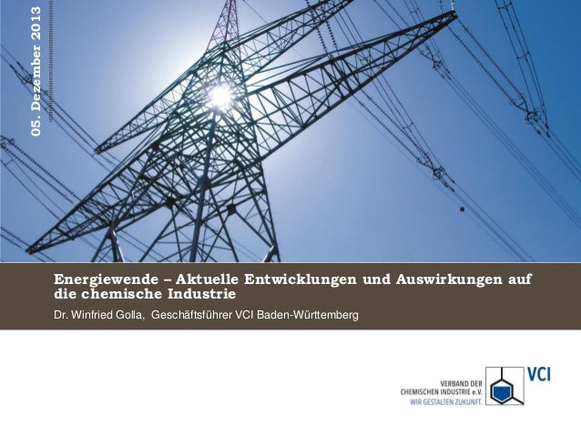 05. Dezember 2013  Energiewende – Aktuelle Entwicklungen und Auswirkungen auf die chemische Industrie Dr. Winfried Golla, ...