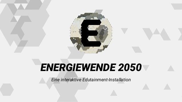 ENERGIEWENDE 2050 Eine interaktive Edutainment-Installation
