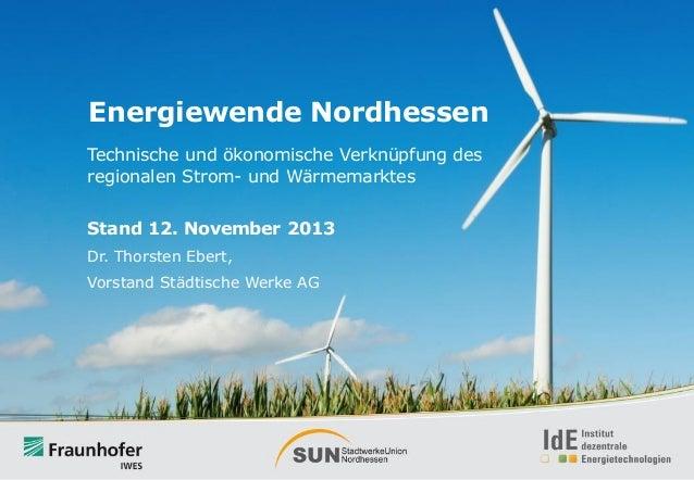Energiewende Nordhessen Technische und ökonomische Verknüpfung des regionalen Strom- und Wärmemarktes Stand 12. November 2...