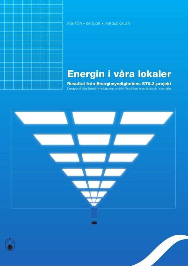 kontor • skolor • vårdlokaler   Energin i våra lokaler  resultat från Energimyndighetens STil2-projekt Delrapport från En...