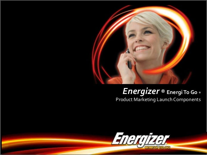Energizer ®Energi To Go®<br />Product Marketing Launch Components <br />