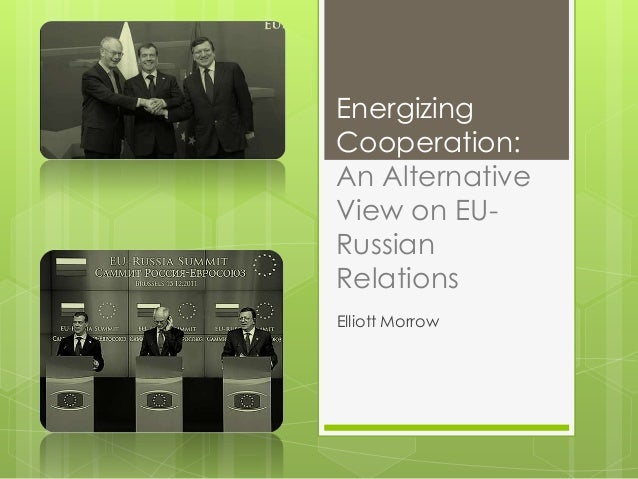 Energizing Cooperation: An Alternative View on EURussian Relations Elliott Morrow