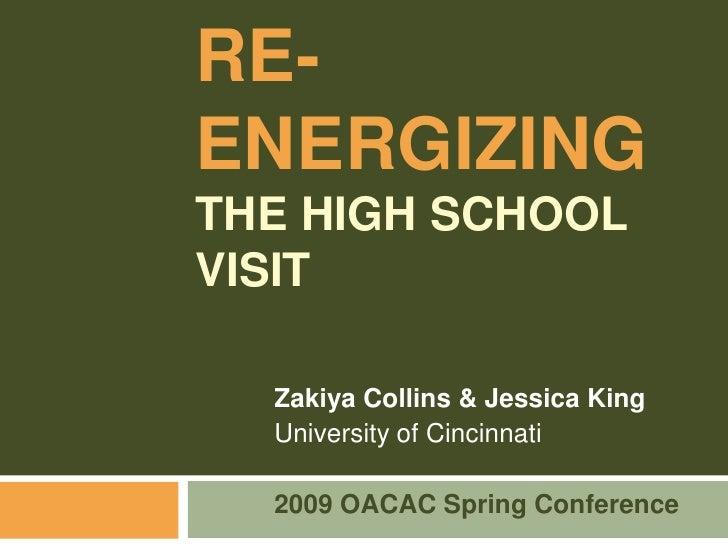 Re-Energizingthe High School Visit<br />Zakiya Collins & Jessica King<br />University of Cincinnati<br />2009 OACAC Spring...