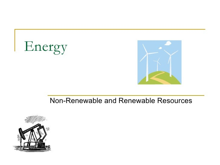 Energy Non-Renewable and Renewable Resources