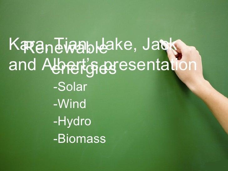 <ul><li>-Solar </li></ul><ul><li>-Wind </li></ul><ul><li>-Hydro </li></ul><ul><li>-Biomass </li></ul>Renewable  energies K...
