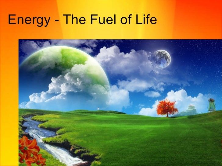 Energy - The Fuel of Life