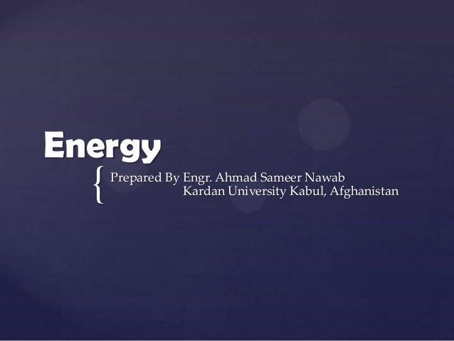 {EnergyPrepared By Engr. Ahmad Sameer NawabKardan University Kabul, Afghanistan