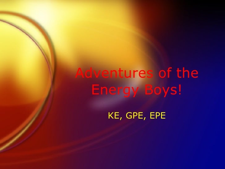 Adventures of the Energy Boys! KE, GPE, EPE