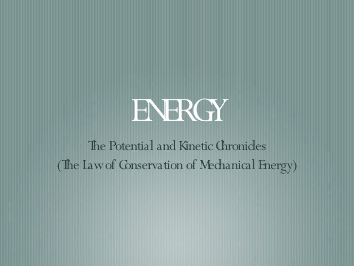 ENERGY <ul><li>The Potential and Kinetic Chronicles </li></ul><ul><li>(The Law of Conservation of Mechanical Energy) </li>...