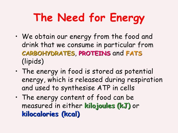 The Need for Energy <ul><li>We obtain our energy from the food and drink that we consume in  particular from  CARBOHYDRATE...