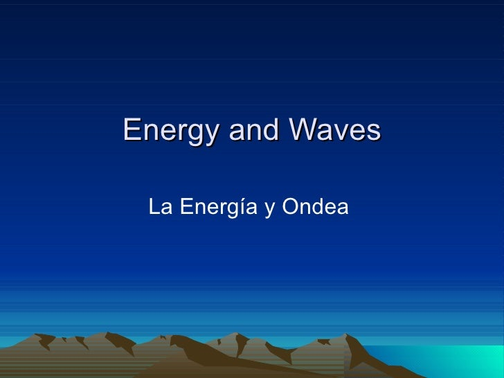 Energy and Waves La Energía y Ondea