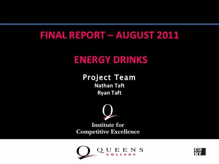 FINAL REPORT – AUGUST 2011      ENERGY DRINKS       Project Team          Nathan Taft           Ryan Taft