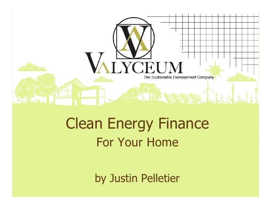 Clean Energy Finance     For Your Home      by Justin Pelletier
