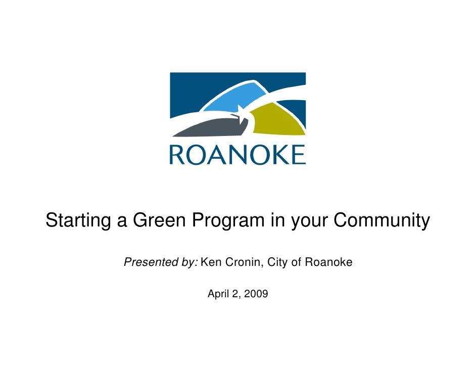 Starting a Green Program in your Community          Presented by: Ken Cronin, City of Roanoke                         Apri...
