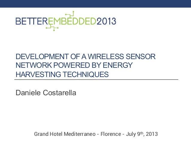 DEVELOPMENT OF A WIRELESS SENSOR NETWORK POWERED BY ENERGY HARVESTING TECHNIQUES Daniele Costarella Grand Hotel Mediterran...
