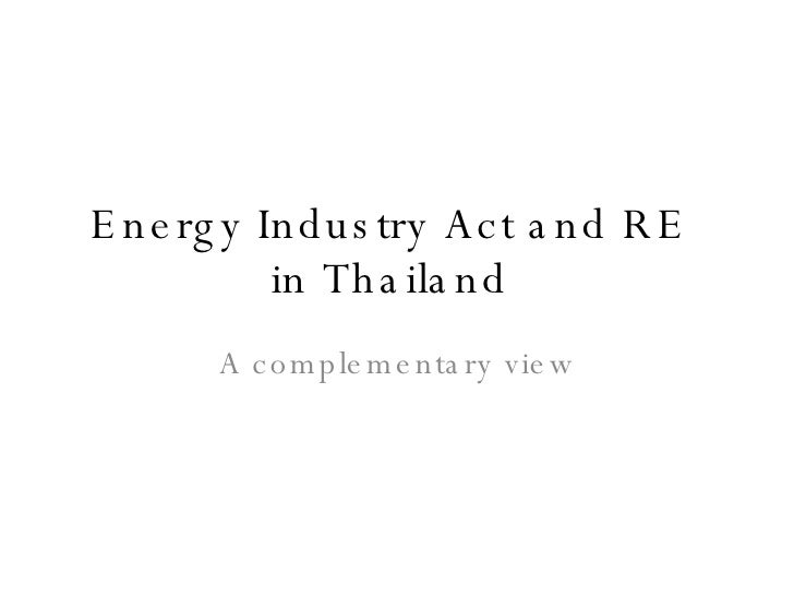 Energy Industry Act and RE  in Thailand  A complementary view
