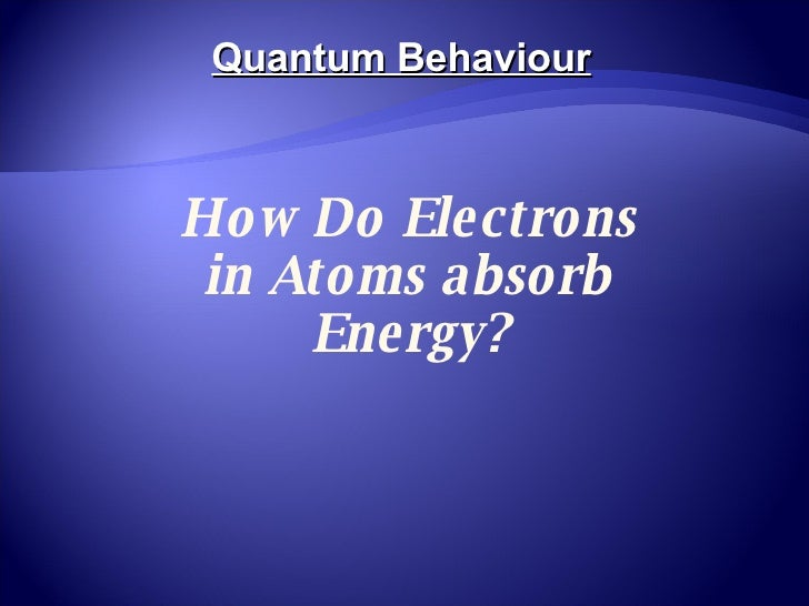 How Do Electrons in Atoms absorb Energy? Quantum Behaviour