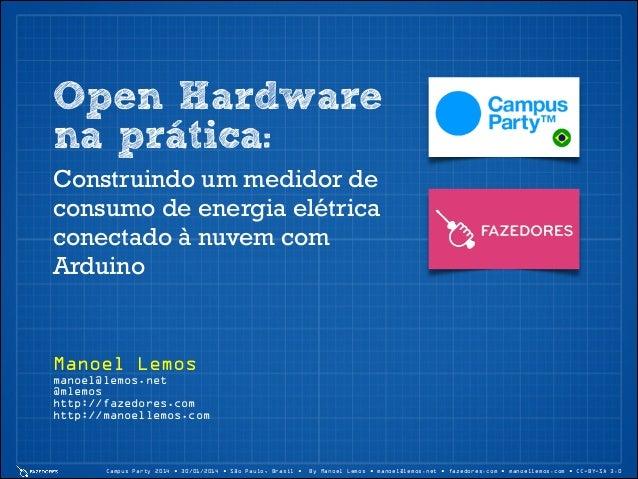 Campus Party 2014 • 30/01/2014 • São Paulo, Brasil • By Manoel Lemos • manoel@lemos.net • fazedores.com • manoellemos.com ...
