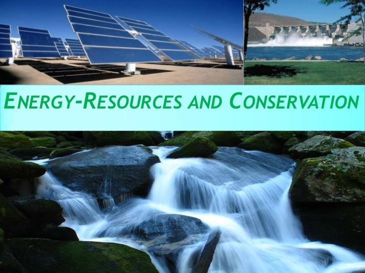 Energy resources and conservation