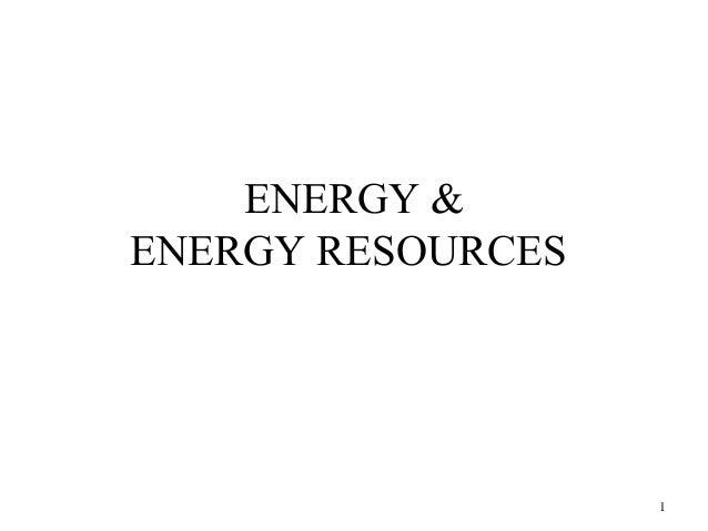ENERGY & ENERGY RESOURCES 1