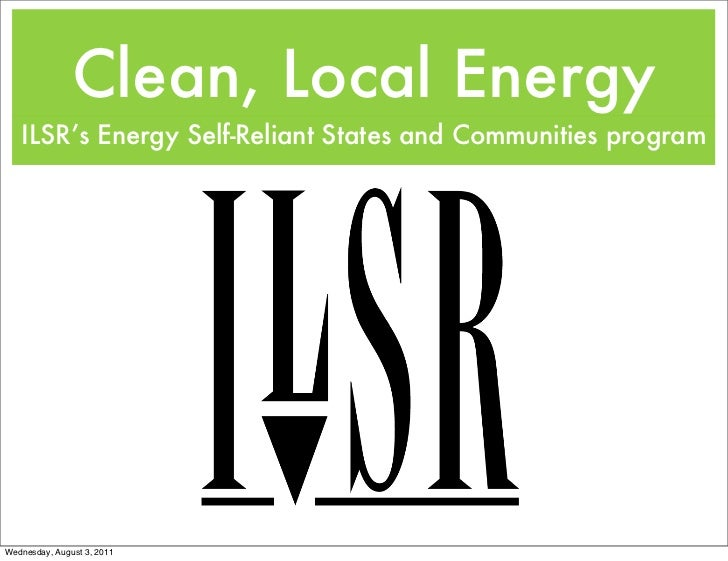 Clean, Local Energy   ILSR's Energy Self-Reliant States and Communities programWednesday, August 3, 2011