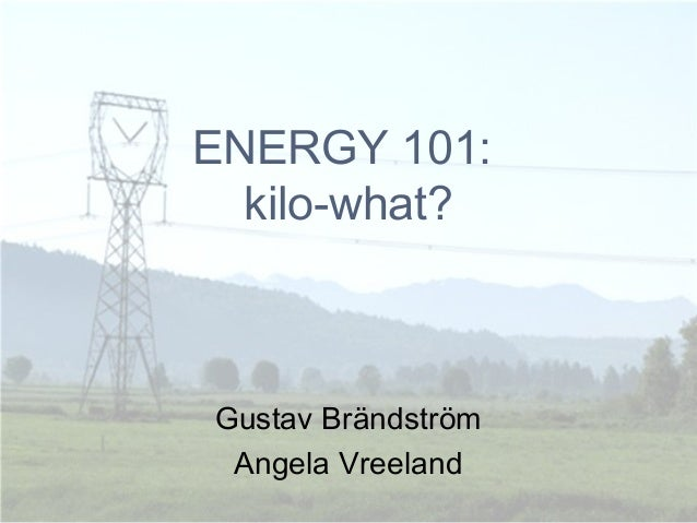 ENERGY 101:  kilo-what?Gustav Brändström Angela Vreeland