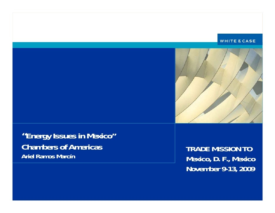 """Energy Issues in Mexico"" Chambers of Americas        TRADE MISSION TO Ariel Ramos Marcín          Mexico, D. F., Mexico  ..."