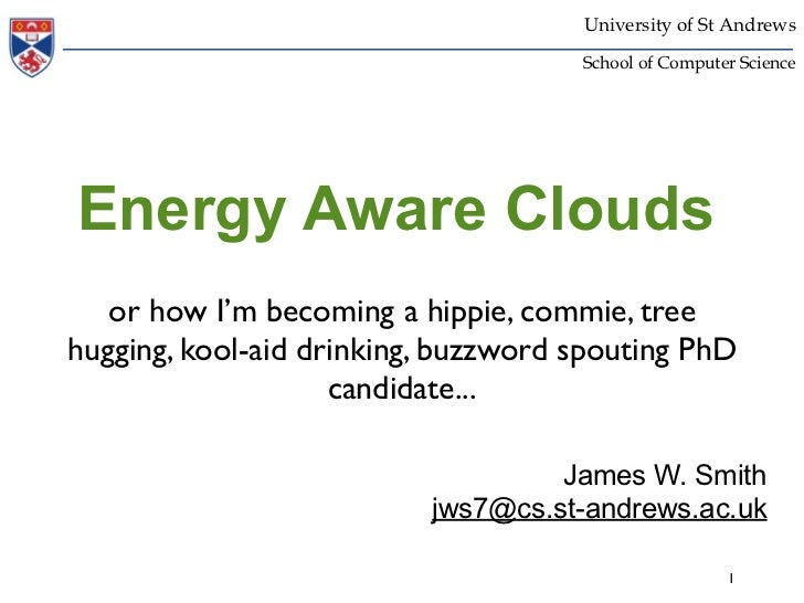 University of St Andrews                                     School of Computer ScienceEnergy Aware Clouds   or how I'm be...
