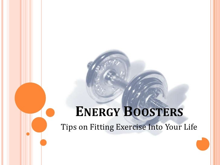 ENERGY BOOSTERSTips on Fitting Exercise Into Your Life