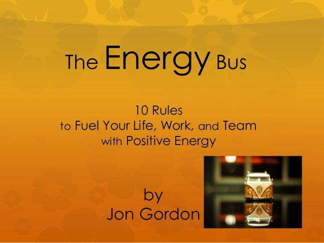 The Energy Bus by Jon Gordon 10 Rules to Fuel Your Life, Work, and Team with Positive Energy