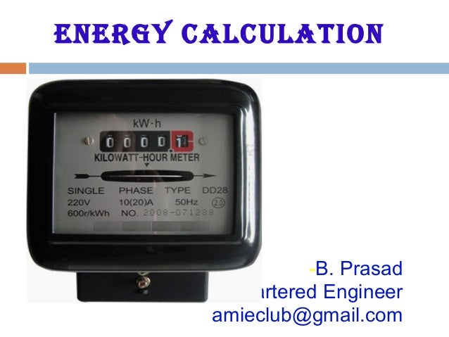 EnErgy calculation -B. Prasad Chartered Engineer amieclub@gmail.com