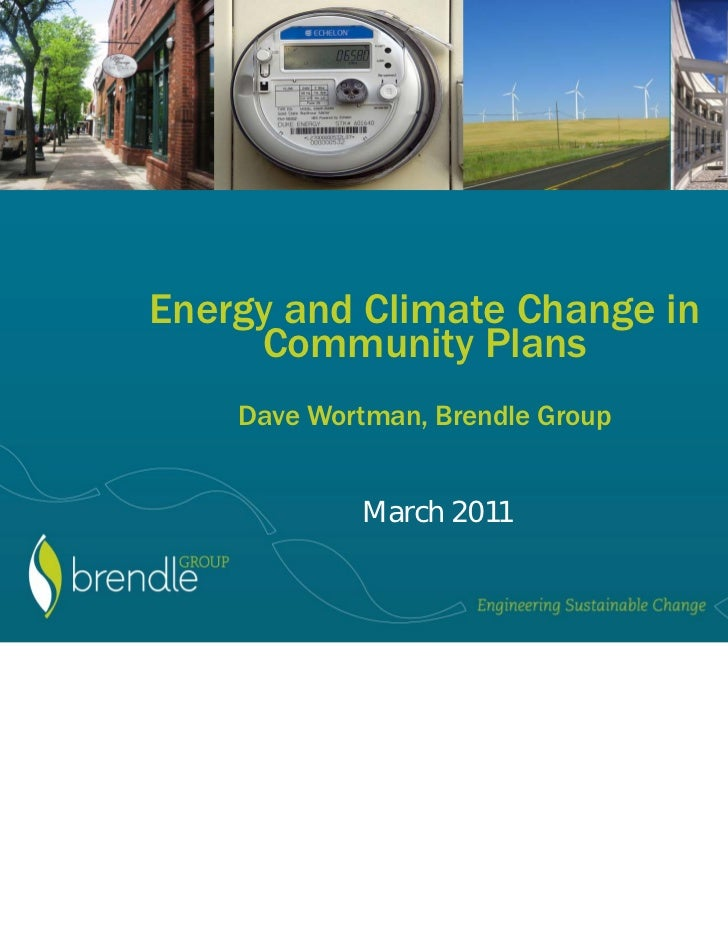 Energy and Climate Change in     Community Plans    Dave Wortman, Brendle Group            March 2011