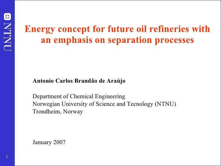 Energy concept for future oil refineries with an emphasis on separation processes <ul><li>Antonio Carlos Brandão de Araújo...