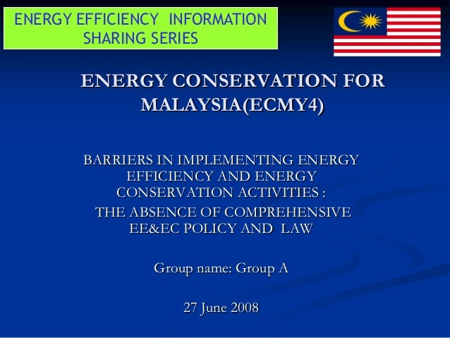ENERGY CONSERVATION FORMALAYSIA(ECMY4)BARRIERS IN IMPLEMENTING ENERGYEFFICIENCY AND ENERGYCONSERVATION ACTIVITIES :THE ABS...