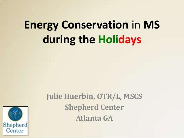 Energy Conservation In MS During the Holidays - Julie Huerbin, OTR/L, MSCS