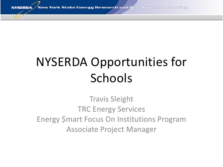NYSERDA Opportunities for        Schools              Travis Sleight           TRC Energy ServicesEnergy $mart Focus On In...