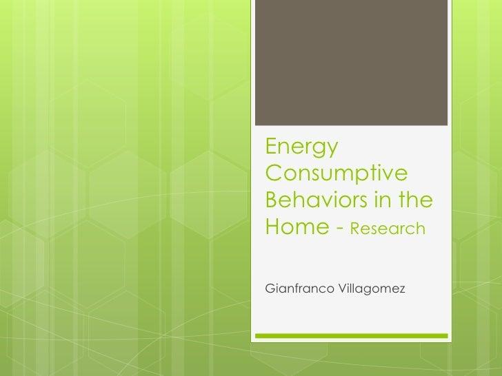 Energy Consumptive Behaviors in the Home - Research<br />Gianfranco Villagomez<br />