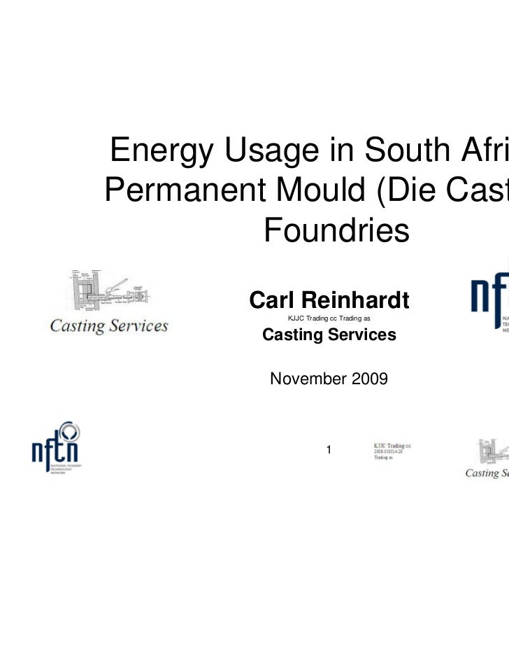 Energy Usage in South AfricanPermanent Mould (Die Casting)         Foundries         Carl Reinhardt             KJJC Tradi...