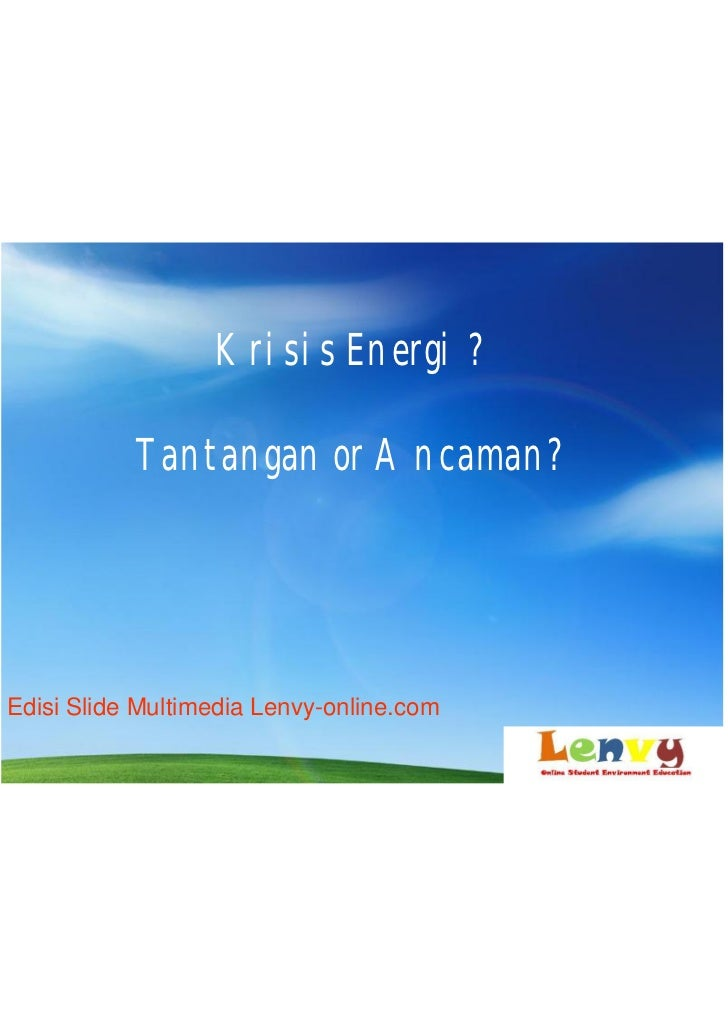 Krisis Energi ?             Tantangan or Ancaman?     Edisi Slide Multimedia Lenvy-online.com