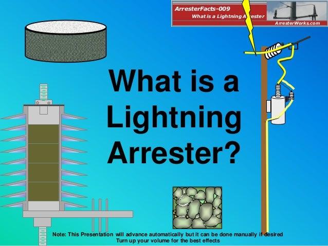 What is a Lightning Arrester? ArresterFacts-009 ArresterWorks.com What is a Lightning Arrester Note: This Presentation wil...