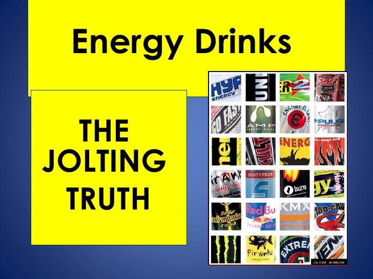 Energy Drinks  THE  JOLTING  TRUTH