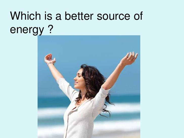 Which is a better source of energy ?<br />