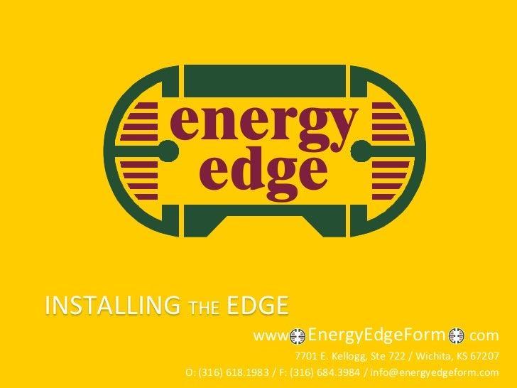 INSTALLING THE EDGE                        www         EnergyEdgeForm                     com                             ...